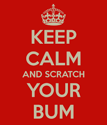Keep calm and scratch your bum