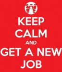Keep calm and get a new job