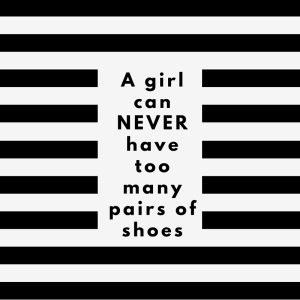 A girl can never have too many pairs of shoes
