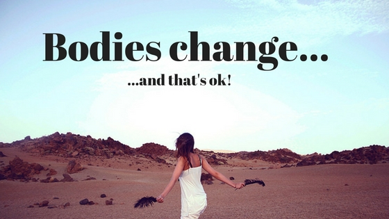 Bodies change...and that's ok