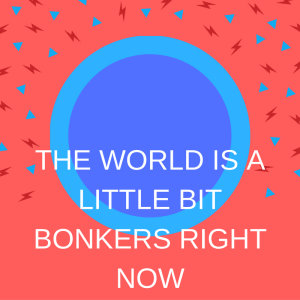 the-world-is-a-little-bonkers