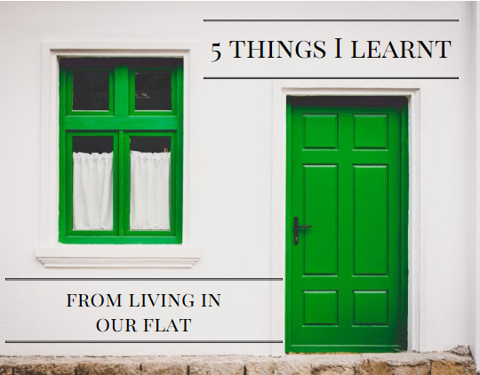 5 things I learnt from living in our flat